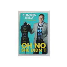 OH NO SHE DIDN 'T - THE 100 STYLE MISTAKES WOMEN MAKE AND HOW TO AVOID THEM by CLINTON KELLY , 2010