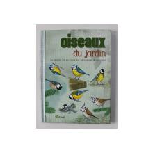 OISEAUX DU JARDIN - LES IDENTIFIER PAR LEUR ASPECT , LEUR COMPORTEMENT ET LEUR HABITAT , 2013