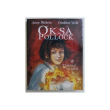OKSA POLLOCK  - TARAMUL INVIZIBIL de ANNE PLICHOTA si CENDRINE WOLF , 2011