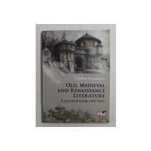 OLD , MEDIEVAL AND RENAISSANCE LITERATURE , A PRACTICAL GUIDE WITH TESTS by CRISTINA NICOLAESCU , 2013