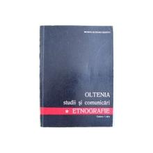 OLTENIA  - STUDII SI COMUNICARI  - ETNOGRAFIE de LUCHIAN DEACONU ..CORNELIU MARGARIT TATULEA  , 1974
