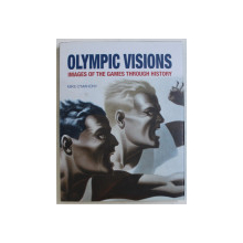 OLYMPIC VISIONS , IMAGES OF THE GAMES THROUGH HISTORY by MIKE O ' MAHONY , 2012
