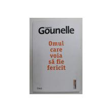 OMUL CARE VOIA SA FIE FERICIT de LAURENT GOUNELLE , 2019