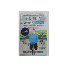 ON THE ROAD BIKE - THE SEARCH FOR A NATION 'S CYCLING SOUL by NED BOULTING , 2014