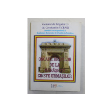 ONOARE BRAVILOR DE LA MARASESTI , CINSTE URMASILOR de CONSTANTIN UCRAIN , 2009 * DEDICATIE