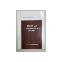 OPERA LUI C. DOBROGEANU  - GHEREA de MARCEL CRIHANA , 2003