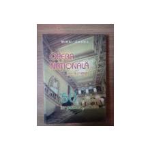 OPERA NATIONALA DIN BUCURESTI de MIHAI COSMA , 50 DE STAGIUNI IN ACTUALA CLADIRE 2004