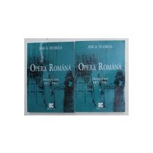 OPERA ROMANA - DECENIUL SASE - 1971 - 1981 de ANCA FLOREA , VOLUMELE I - II , 2009