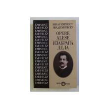 OPERE ALESE de MIHAI EMINESCU , ED. BILINGVA ROMANO-SARBA , INGRIJITA de IOAN FLORA , OCTAVIA NEDELCU , 2000