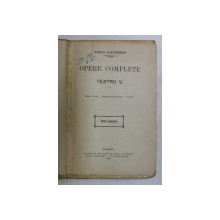 OPERE COMPLETE  - TEATRU V : DESPOT VODA , FANTANA BLANDUZIEI , OVIDIU de VASILE ALECSANDRI , 1908