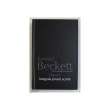 OPERE I. INTEGRALA PROZEI SCURTE de SAMUEL BECKETT  2010