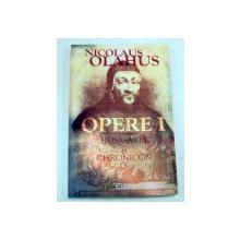 OPERE I.HUNGARIA SI CRONICARII-NICOLAUS OLAHUS  BUCURESTI 2002