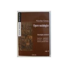 OPERE SOCIOLOGICE , VOL. I : STRATEGIA CARIEREI - TACTICA OPTIUNII , TACTICA ANGAJARII , TACTICA PROMOVARII de NICOLAE GROSU , 2005
