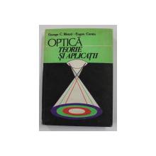 OPTICA , TEORIE SI APLICATII de GEORGE C. MOISIL , EUGEN CURATU , 1996