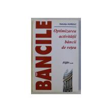 OPTIMIZAREA ACTIVITATII BANCII DE RETEA de NATALITA HURDUC , 2002