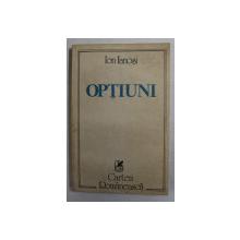 OPTIUNI de ION IANOSI , 1989  , PREZINTA SUBLINIERI CU CREIONUL *