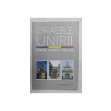 ORASELE UNIRII - CHISINAU - CERNAUTI , ALBA IULIA  de OANA ILIE , 2018, PREZINTA SUBLINIERI CU CREIONUL *
