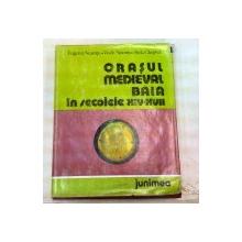 ORASUL MEDIEVAL BAIA IN SECOLELE XIV-XVII-EUGENIA NEAMTU,STELA CHEPTEA  1980