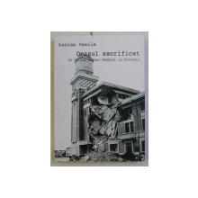ORASUL SACRIFICAT - AL DOILEA RAZBOI  MONDIAL LA PLOIESTI de LUCIAN VASILE , 2014 , DEDICATIE*