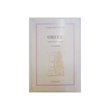 ORFEU , LEGATURI INTRE ORFISM SI CRESTINISM de ANDRE BOULANGER , 1992