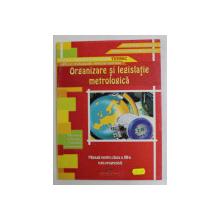 ORGANIZARE SI LEGISLATIE METROLOGICA , MANUAL PENTRU CLASA A XII -A , RUTA PROGRESIVA de AUREL CIOCIRLEA ...ION NEAGU , 2007