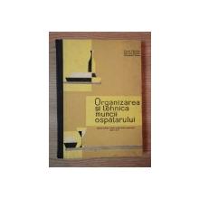 ORGANIZAREA SI TEHNICA MUNCII OSPATARULUI de COMAN GHEORGHE , BUJOREANU GHEORGHE , DOBROGEANU NICOLAE , Bucuresti 1965