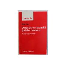 ORGANIZAREA SISTEMULUI JUDICIAR ROMANESC - NOILE REGLEMENTARI de IOAN LES , 2004