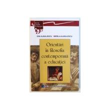 ORIENTARI IN FILOSOFIA CONTEMPORANA A EDUCATIEI de ION ALBULESCU si MIRELA ALBULESCU , 2018