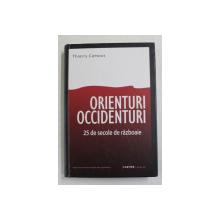 ORIENTURI - OCCIDENTURI - 25 DE SECOLE DE RAZBOAIE de THIERRY CAMOUS , 2009, PREZINTA SUBLINIERI CU CREIONUL *