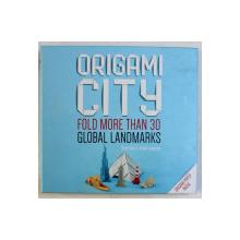 ORIGAMI CITY - FOLD MORE THAN 30 GLOBAL LANDMARKS by SHUKI KATO and JORDAN LANGERAK , 2015