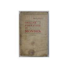 ORIGINE ET FORMATION DES MONDES par ABBE TH . MOUREUX , 1925 , PREZINTA HALOURI DE APA *