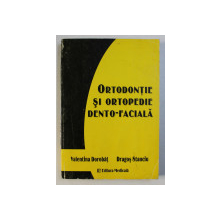ORTODONTIE SI ORTOPEDIE DENTO - FACIALA de VALENTINA DOROBAT si DRAGOS STANCIU , 2003