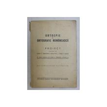 ORTOEPIE SI ORTOGRAFIE ROMANEASCA  - PROIECT INTOCMIT de MIHAIL C. GREGORIAN ...VASILE V. HANES , 1940