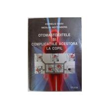 OTOMASTOIDITELE SI COMPLICATIILE ACESTORA LA COPIL de CORNELIU RADU si NICOLAE ROTTENBERG , 1997