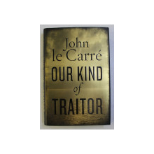 OUR KIND OF TRAITOR by JOHN le CARRE , 2010