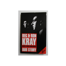 OUR STORY by REG AND RON KRAY , 2007