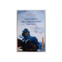OVIDIU BOJOR  - OMUL CARE A CUCERIT VARFURILE  - PRINCIPII DE VINDECARE FIZICA , MENTALA SI SPIRITUALA de MARIA  TIMUC , 2017