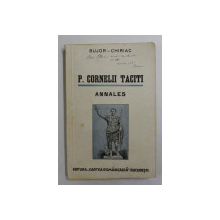 P. CORNELII TACITI - ANNALES  -  TEXT LATIN COMENTAT de A.I. BUJOR si FR. CHIRIAC , 1942