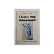 P. CORNELII TACITI. DIALOGUS DE ORATORIBUS. CLASA VII LITERARA de BUJOR - CHIRIAC  1939