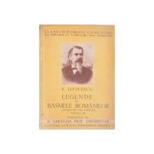 P. ISPIRESCU, LEGENDE SAU BASEMELE ROMANILOR ADUNATE DIN GURA POPORULUI, EDITIA A III -A COMENTATA de N. CARTOJAN