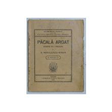 PACALA ARGAT  - comedie in 2 tablouri de N . RADULESCU  - NIGER , 1922