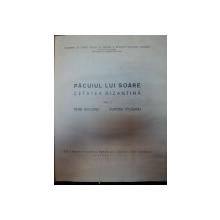 PACUIUL LUI SOARE.CETATEA BIZANTINA  VOL I -PETRE DIACONU,DUMITRU VILCEANU  BUCURESTI 1972
