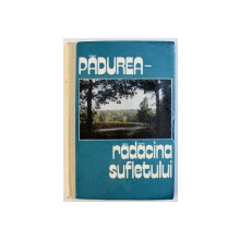 PADUREA  - RADACINA SUFLETULUI de AL. PALANCEAN ..GR. ALEXEICIUC , 1992