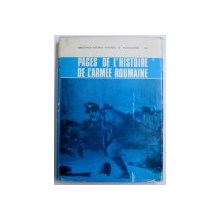 PAGES DE L ' HISTOIRE DE L ' ARMEE ROUMAINE , redacteur  STEFAN PASCU , 1976