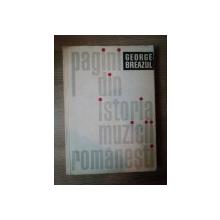 PAGINI DIN ISTORIA MUZICII ROMANESTI de GEORGE BREAZUL , Bucuresti 1966