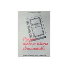PAGINI DINTR-O ISTORIE ZBUCIUMATA-CONSTANTIN ALDEA  1993