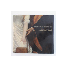 PAINTING HISTORY BY DELAROCHE AND LADY JANE GREY , 2010