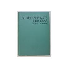 PALEOGRAFIA SI DIPLOMATICA TURCO - OSMANA - STUDIU SI ALBUM de M. GUBOGLU , 1958