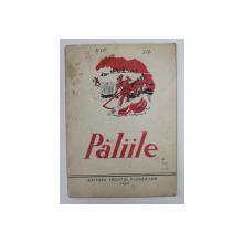 PALIILE  - PIESA INTR - UN ACT / COTITURA ( SCENETA ) / SI DACA - I ASA ...CARP NU ALTA ! ( MONOLOG , 1949