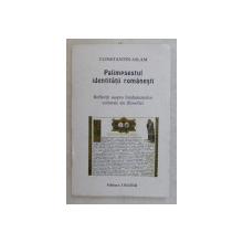 PALIMPSESTUL IDENTITATII ROMNAESTI , REFLECTII ASUPRA FUNDAMENTELOR CULTURALE ALE ISTORIEI de CONSTANTIN ASLAM , 2000 * DEDICATIE